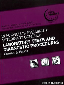 Blackwell's Five-minute Veterinary Consult Laboratory Tests and Diagnostic Procedures: Canine and Feline