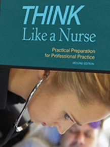 THINK Like a Nurse: Practical Preparation for Professional Practice
